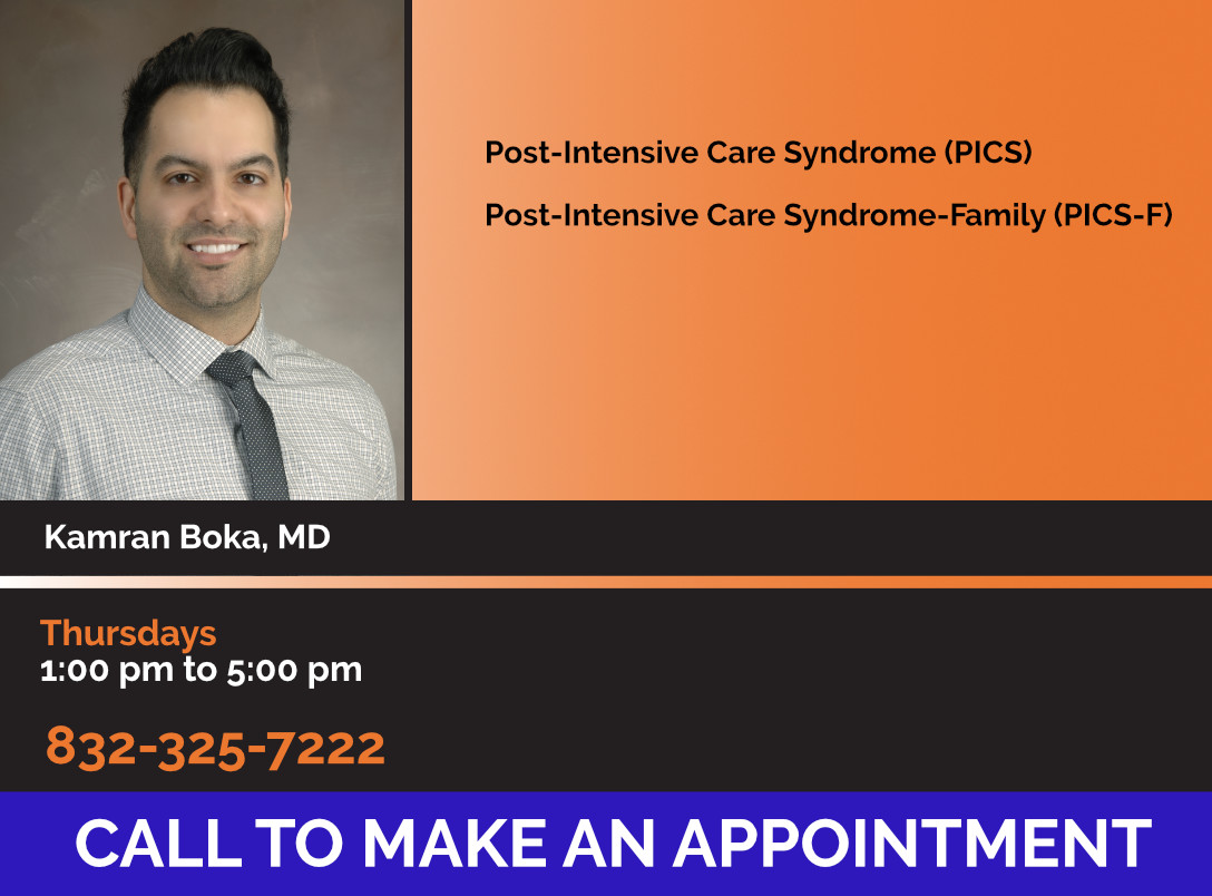 Image of Dr. Kamran Boka of UTPhysicians; Post-Intensive Care Syndrome (PICS) Post-Intensive Care Syndrome-Family (PICS-F), Kamran Boka, MD, Thursdays 1:00 to 5:00 pm 832-325-7222, Call to Make an Appointment
