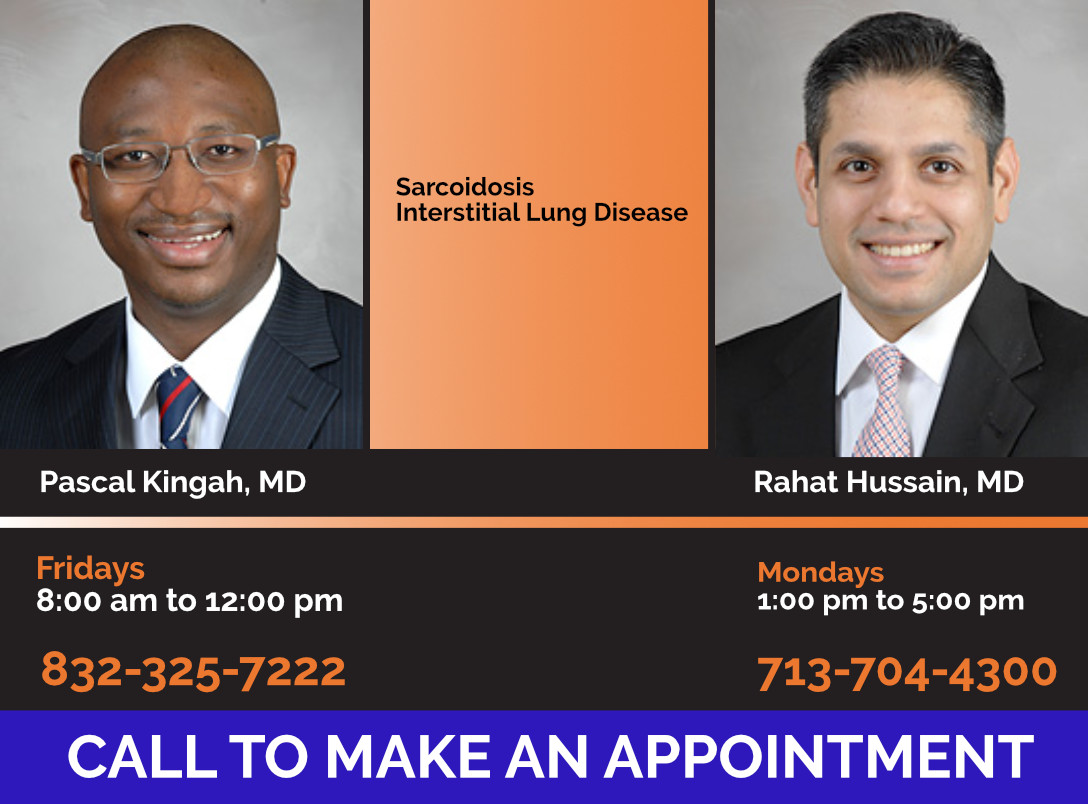 Image of Dr. Pascal Kingah and Dr. Rahat Hussain of UTPhysicians; Sarcoidosis, Interstitial Lung Diseases, Pascal Kingah, MD 8:00am to 12:00 pm 832-325-7222, Rahat Hussain, MD Mondays 1:00 to 5:00 pm 713-704-4300 Call to Make an Appointment