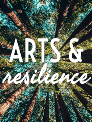Arts and Resilience