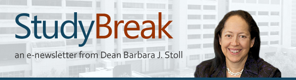 Study Break: an e-newsletter from Dean Barbara J. Stoll